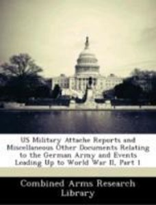 US Military Attache Reports and Miscellaneous Other Documents Re