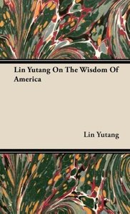 Lin Yutang on the Wisdom of America