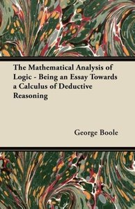 The Mathematical Analysis of Logic - Being an Essay Towards a Ca