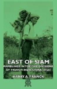 East of Siam - Ramblings in the Five Divisions of French Indo-Ch