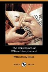 The Confessions of William Henry Ireland (Dodo Press)