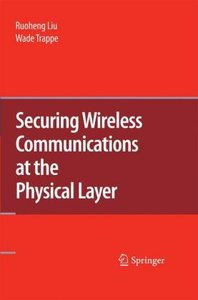 Securing Wireless Communications at the Physical Layer