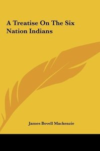 A Treatise On The Six Nation Indians
