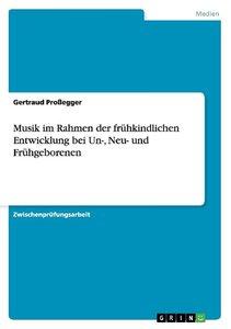 Musik im Rahmen der frühkindlichen Entwicklung bei Un-, Neu- und