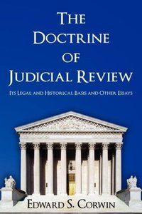The Doctrine of Judicial Review: Its Legal and Historical Basis