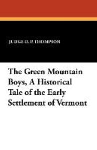 The Green Mountain Boys, A Historical Tale of the Early Settleme