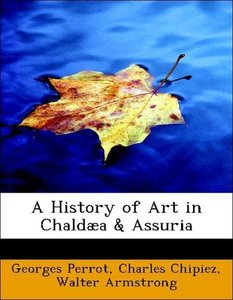 A History of Art in Chaldæa & Assuria
