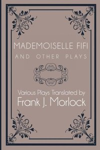 Mademoiselle Fifi and Other Plays