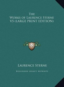The Works of Laurence Sterne V5 (LARGE PRINT EDITION)