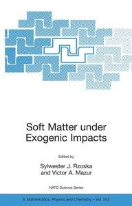 Soft Matter under Exogenic Impacts