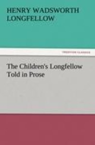 The Children's Longfellow Told in Prose