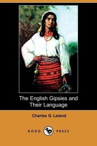 The English Gipsies and Their Language (Dodo Press)