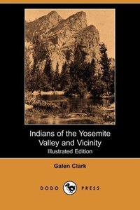 Indians of the Yosemite Valley and Vicinity (Illustrated Edition