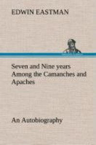 Seven and Nine years Among the Camanches and Apaches An Autobiog