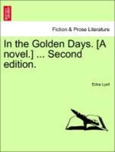 In the Golden Days. [A novel.] ...Vol. I. Second edition.