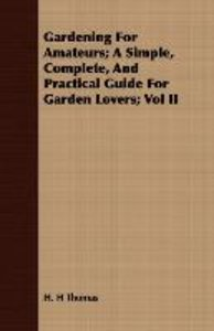 Gardening For Amateurs; A Simple, Complete, And Practical Guide