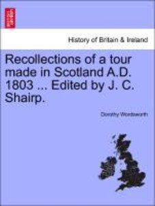 Recollections of a tour made in Scotland A.D. 1803 ... Edited by
