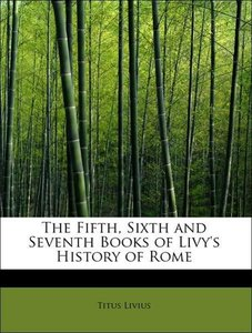 The Fifth, Sixth and Seventh Books of Livy's History of Rome
