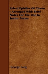 Select Epistles Of Cicero - Arranged With Brief Notes For The Us