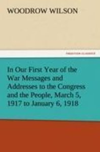 In Our First Year of the War Messages and Addresses to the Congr