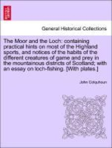 The Moor and the Loch: containing practical hints on most of the