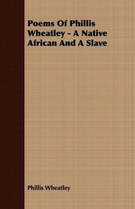 Poems of Phillis Wheatley - A Native African and a Slave