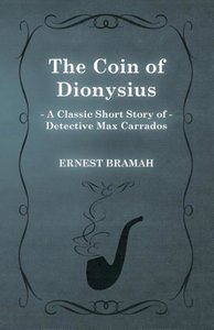 The Coin of Dionysius (a Classic Short Story of Detective Max Ca