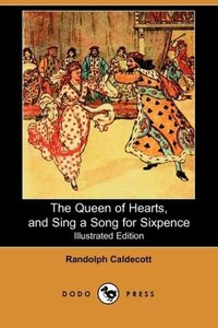 The Queen of Hearts, and Sing a Song for Sixpence (Illustrated E