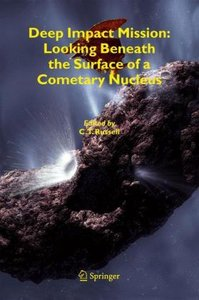 Deep Impact Mission: Looking Beneath the Surface of a Cometary N
