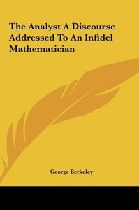 The Analyst A Discourse Addressed To An Infidel Mathematician
