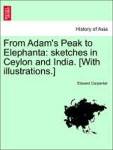 From Adam's Peak to Elephanta: sketches in Ceylon and India. [Wi