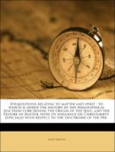 Disquisitions relating to matter and spirit : to which is added