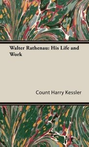 Walter Rathenau: His Life and Work