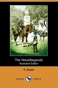 The Wouldbegoods (Illustrated Edition) (Dodo Press)