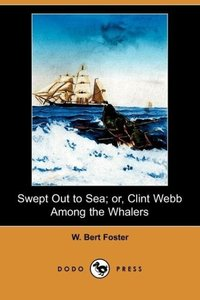 Swept Out to Sea; Or, Clint Webb Among the Whalers (Dodo Press)