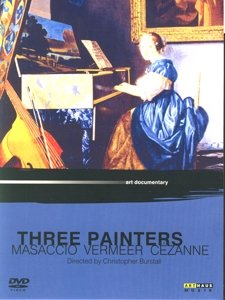 Three Painters - Masaccio, Vermeer, Cézanne