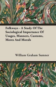 Folkways - A Study of the Sociological Importance of Usages, Man