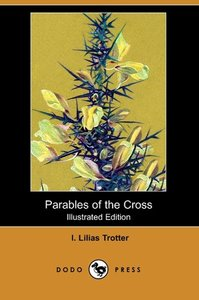 Parables of the Cross (Illustrated Edition) (Dodo Press)