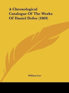 A Chronological Catalogue Of The Works Of Daniel Defoe (1869)