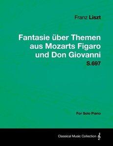 Fantasie Uber Themen Aus Mozarts Figaro Und Don Giovanni S.697 -