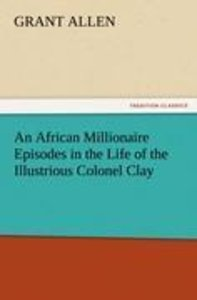 An African Millionaire Episodes in the Life of the Illustrious C