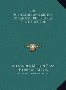 The Butterflies And Moths Of Canada (1873) (LARGE PRINT EDITION)