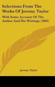 Selections From The Works Of Jeremy Taylor