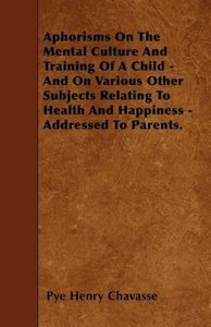 Aphorisms On The Mental Culture And Training Of A Child - And On