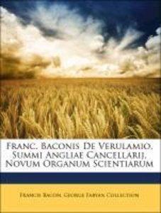 Franc. Baconis De Verulamio, Summi Angliae Cancellarij, Novum Or