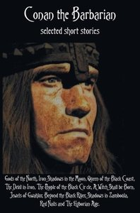 Conan the Barbarian, selected short stories including Gods of th