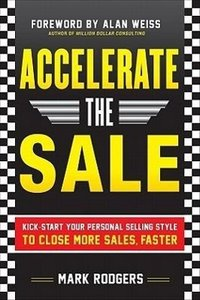 Accelerate the Sale: Kick-Start Your Personal Selling Style to C