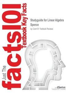 Studyguide for Linear Algebra by Spence, ISBN 9780130084514