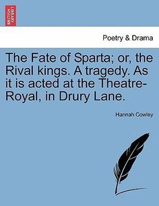 The Fate of Sparta; or, the Rival kings. A tragedy. As it is act