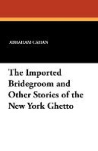 The Imported Bridegroom and Other Stories of the New York Ghetto